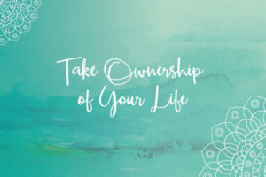 take ownership of your life