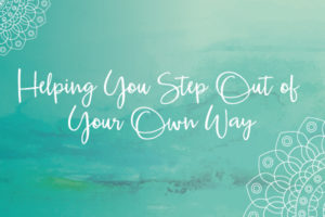step out of your own way